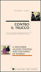 Contro il trucco/A discourse against painting and tincturing of women